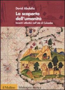 La scoperta dell'umanità. Incontri atlantici nell'età di Colombo - David Abulafia - copertina