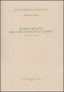 Reliquie eroiche nella Grecia arcaica e classica (VI-IV sec. a. C.) - Francesco Neri - copertina