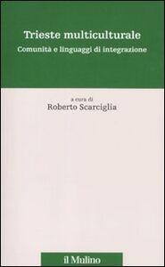 Foto Cover di Trieste multiculturale. Comunità e linguaggi di integrazione, Libro di  edito da Il Mulino