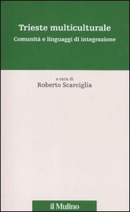 Libro Trieste multiculturale. Comunità e linguaggi di integrazione