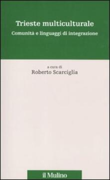Trieste multiculturale. Comunità e linguaggi di integrazione.pdf