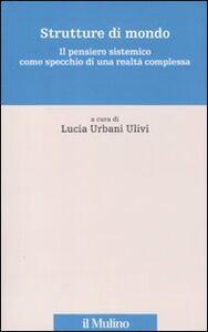 Foto Cover di Strutture di mondo. Il pensiero sistemico come specchio di una realtà complessa. Vol. 1, Libro di  edito da Il Mulino