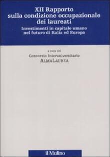 Dodicesimo rapporto sulla condizione occupazionale dei laureati. Investimenti in capitale umano nel futuro di Italia ed Europa - copertina