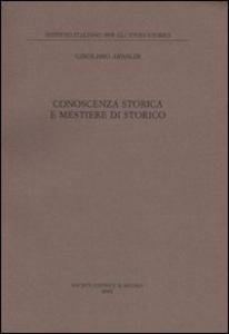 Libro Conoscenza storica e mestiere di storico Girolamo Arnaldi