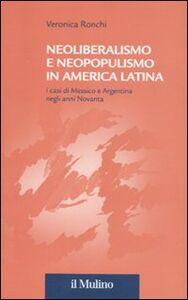Libro Neoliberalismo e neopopulismo in America Latina. I casi di Messico e Argentina negli anni Novanta Veronica Ronchi