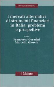Foto Cover di I mercati alternativi di strumenti finanziari in Italia: problemi e prospettive, Libro di  edito da Il Mulino