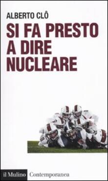 Si fa presto a dire nucleare - Alberto Clô - copertina