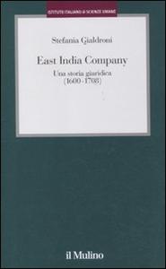 Libro East India Company. Una storia giuridica (1600-1708) Stefania Gialdroni