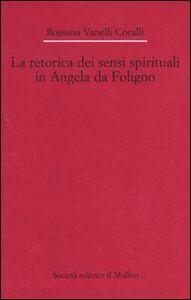 Foto Cover di La retorica dei sensi spirituali in Angela da Foligno, Libro di Rossana Vanelli Coralli, edito da Il Mulino