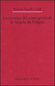 La retorica dei sensi spirituali in Angela da Foligno - Rossana Vanelli Coralli - copertina