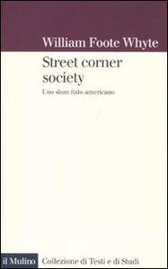 Libro Street corner society. Uno slum italo-americano William F. Whyte