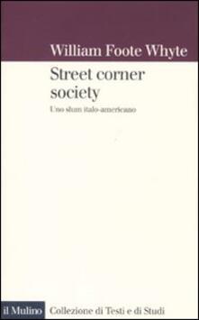 Street corner society. Uno slum italo-americano - William F. Whyte - copertina