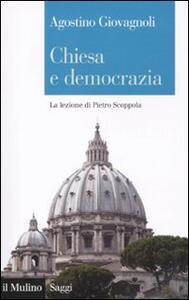 Chiesa e democrazia. La lezione di Pietro Scoppola - Agostino Giovagnoli - copertina