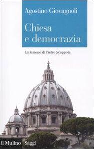 Libro Chiesa e democrazia. La lezione di Pietro Scoppola Agostino Giovagnoli