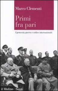 Primi fra pari. Egemonia, guerra e ordine internazionale - Marco Clementi - copertina