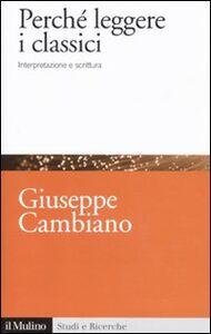 Foto Cover di Perché leggere i classici. Interpretazione e scrittura, Libro di Giuseppe Cambiano, edito da Il Mulino