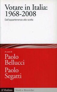 Libro Votare in Italia: 1968-2008. Dall'appartenenza alla scelta