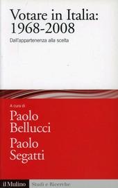 Votare in Italia: 1968-2008. Dall'appartenenza alla scelta