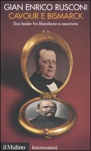 Libro Cavour e Bismarck. Due leader fra liberalismo e cesarismo G. Enrico Rusconi