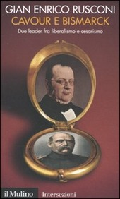 Cavour e Bismarck. Due leader fra liberalismo e cesarismo