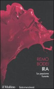 Ira. La passione furiosa. I 7 vizi capitali - Remo Bodei - copertina