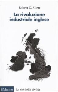 Foto Cover di La rivoluzione industriale inglese. Una prospettiva globale, Libro di Robert C. Allen, edito da Il Mulino