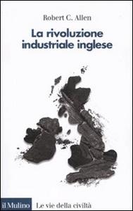Libro La rivoluzione industriale inglese. Una prospettiva globale Robert C. Allen