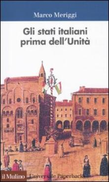 Gli Stati italiani prima dell'unità. Una storia istituzionale - Marco Meriggi - copertina