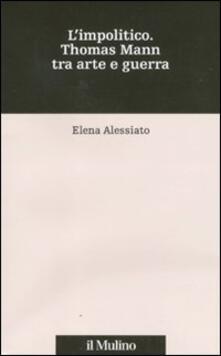 L impolitico. Thomas Mann tra arte e guerra.pdf