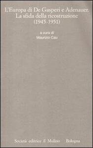 L' Europa di De Gasperi e Adenauer. La sfida della ricostruzione (1945-1951) - copertina