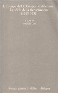 Libro L' Europa di De Gasperi e Adenauer. La sfida della ricostruzione (1945-1951)