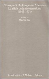 L' Europa di De Gasperi e Adenauer. La sfida della ricostruzione (1945-1951)