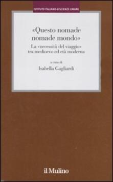 «Questo nomade nomade mondo». LA «necessità del viaggio» tra Medioevo ed età modernatà moderna