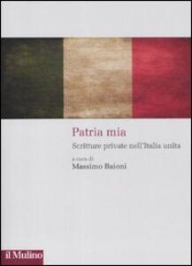 Foto Cover di Patria mia. Scritture private nell'Italia unita, Libro di  edito da Il Mulino