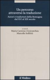 Un percorso attraverso la traduzione. Autori e traduttori della Romagna dal XVI al XIX secolo