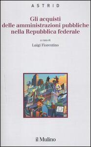 Foto Cover di Gli acquisti delle amministrazioni pubbliche nella repubblica federale, Libro di  edito da Il Mulino