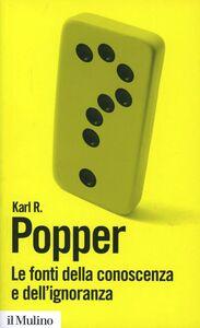 Libro Le fonti della conoscenza e dell'ignoranza Karl R. Popper