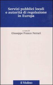 Foto Cover di Servizi pubblici locali e autorità di regolazione in Europa. Con CD-ROM, Libro di  edito da Il Mulino