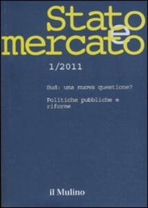 Stato e mercato. Quadrimestrale di analisi dei meccanismi e delle istituzioni sociali, politiche ed economiche (2011). Vol. 1 - copertina