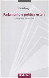 Parlamento e politica estera. Il ruolo delle commissioni - Fabio Longo - copertina