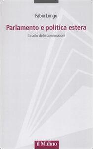 Foto Cover di Parlamento e politica estera. Il ruolo delle commissioni, Libro di Fabio Longo, edito da Il Mulino