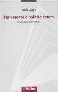 Libro Parlamento e politica estera. Il ruolo delle commissioni Fabio Longo