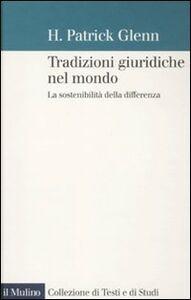 Foto Cover di Tradizioni giuridiche nel mondo. La sostenibilità della differenza, Libro di H. Patrick Glenn, edito da Il Mulino
