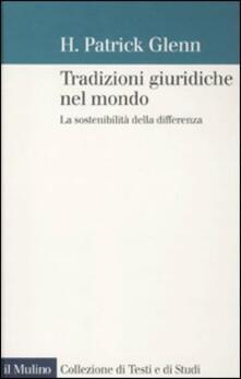 Tradizioni giuridiche nel mondo. La sostenibilità della differenza - H. Patrick Glenn - copertina