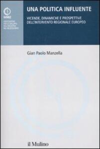 Una politica influente. Vicende, dinamiche e prospettive dell'intervento regionale europeo - Gian Paolo Manzella - copertina