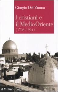 I cristiani e il Medio Oriente (1789-1924) - Giorgio Del Zanna - copertina