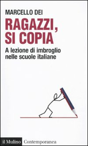 Libro Ragazzi, si copia. A lezione di imbroglio nelle scuole italiane Marcello Dei