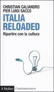 Italia reloaded. Ripartire con la cultura - Christian Caliandro,P. Luigi Sacco - copertina