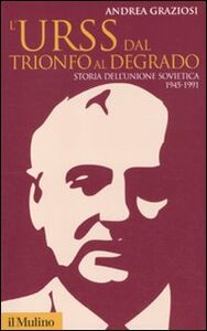Foto Cover di L' Urss dal trionfo al degrado. Storia dell'Unione Sovietica 1945-1991, Libro di Andrea Graziosi, edito da Il Mulino