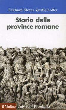 Storia delle province romane - Eckhard Meyer-Zwiffelhoffer - copertina